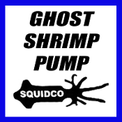 GHOST SHRIMP PUMP