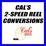 CAL'S 2-SPEED REEL CONVERSIONS